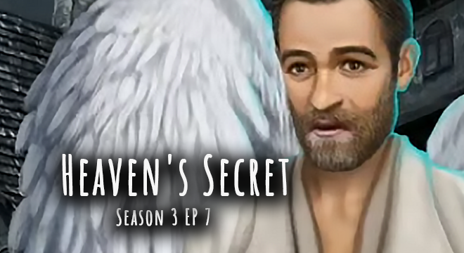 Heaven's Secret – Season 3 EP 7 Poor Yore: Walkthrough